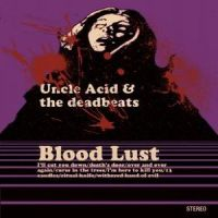 UNCLE ACID AND THE DEADBEATS - Blood Lust